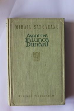 Mihail Sadoveanu - Aventura in Lunca Dunarii (editie hardcover)