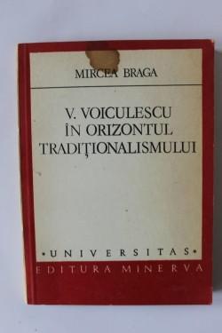 Mircea Braga - V. Voiculescu in orizontul traditionalismului