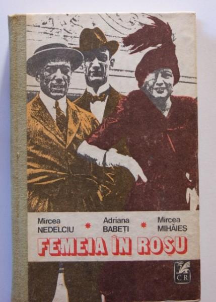 Mircea Nedelciu, Adriana Babeti, Mircea Mihaies - Femeia in rosu (editie hardcover)