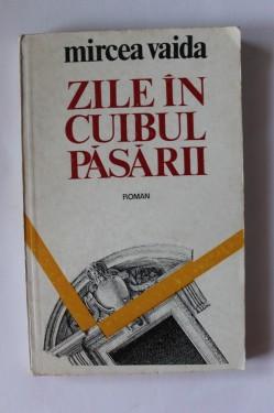 Mircea Vaida - Zile in cuibul pasarii