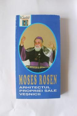 Moses Rosen - Arhitectul propriei sale vesnicii