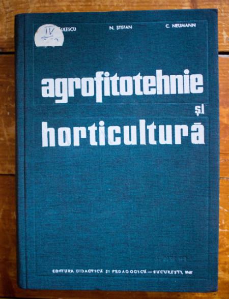 N. Saulescu, N. Stefan, C. Neumann - Agrofitotehnie si horticultura (editie hardcover)