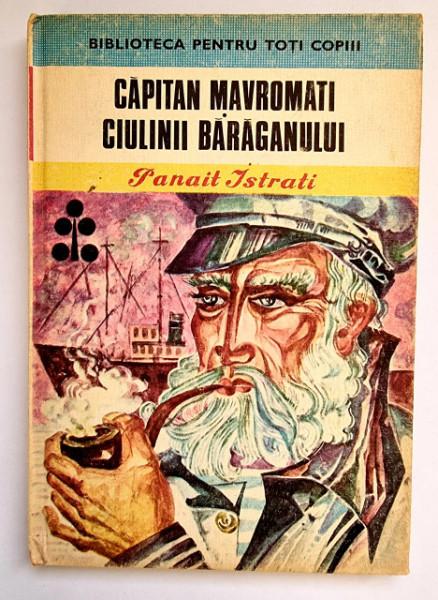 Panait Istrati - Capitan Mavromati. Ciulinii Baraganului (editie hardcover)