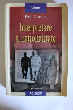 Paul Cornea - Interpretare si rationalitate (cu autograf)