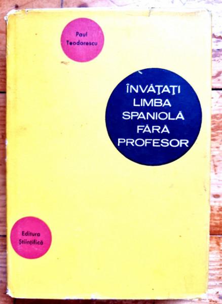 Paul Teodorescu - Invatati limba spaniola fara profesor (editie hardcover)