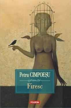 Petru Cimpoesu - Firesc (editie hardcover)