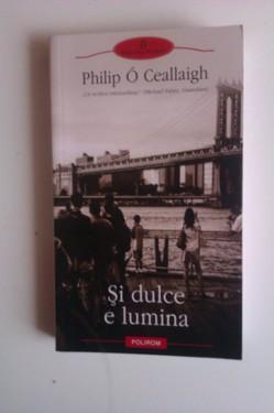 Philip O Ceallaigh - Si dulce e lumina (cu autograf)