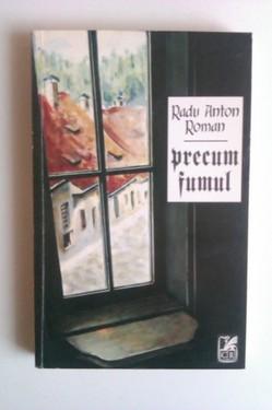 Radu Anton Roman - Precum fumul (cu autograf)