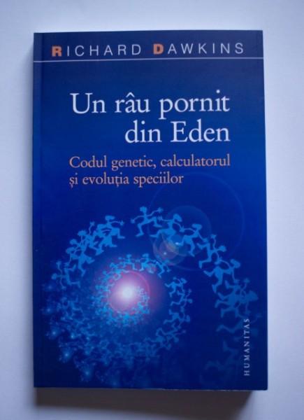 Richard Dawkins - Un rau pornit din Eden. Codul genetic, calculatorul si evolutia speciilor