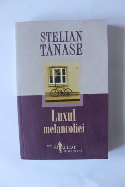 Stelian Tanase - Luxul melancoliei