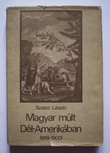 Szabo Laszlo - Magyar mult Del-Amerikaban (1519-1900) (editie hardcover)