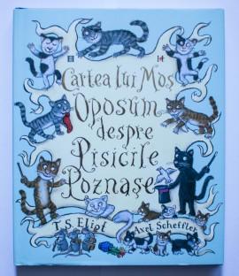 T. S. Eliot - Cartea lui Mos Oposum despre Pisicile Poznase (cu ilustratii de Axel Scheffler) (editie hardcover)