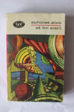 Alphonse Allais - Sa fim sobri!