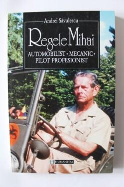 Andrei Savulescu - Regele Mihai. Automobilist, mecanic, pilot profesionist