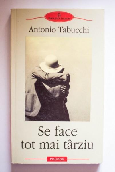 Antonio Tabucchi - Se face tot mai tarziu