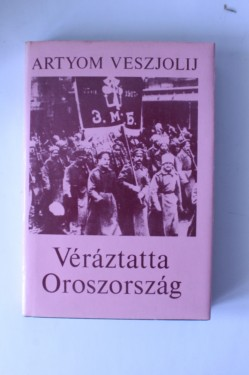 Artyom Veszjolij - Veraztatta Oroszorszag (editie hardcover)