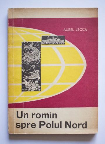 Aurel Lecca - Un roman spre Polul Nord