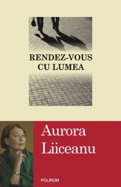Aurora Liiceanu - Rendez-vous cu lumea