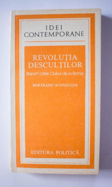 Bertrand Schneider - Revolutia Descultilor. Raport catre Clubul de la Roma