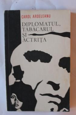 Carol Ardeleanu - Diplomatul, tabacarul si actrita