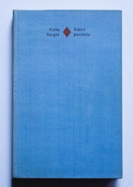 Cella Serghi - Iubiri paralele (editie hardcover)
