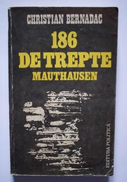 Christian Bernadac - 186 de trepte. Mauthausen