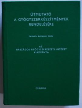 Colectiv autori - Utmutato a gyogyszerkeszitmenyek rendelesere (editie hardcover, in limba maghiara)