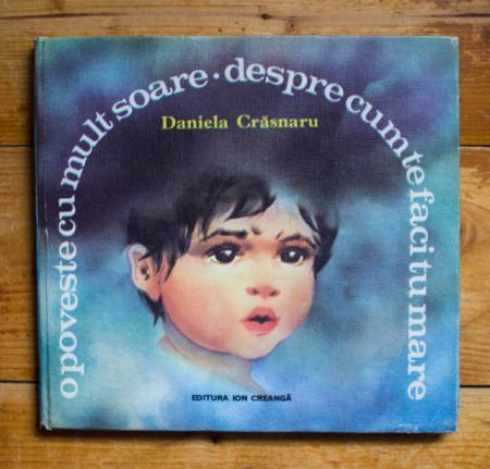 Daniela Crasnaru - O poveste cu mult soare despre cum te faci tu mare (editie hardcover)