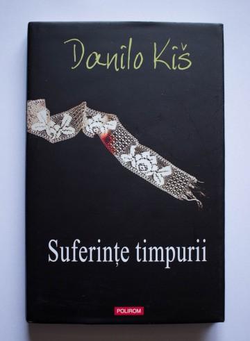 Danilo Kis - Suferinte timpurii (editie hardcover)