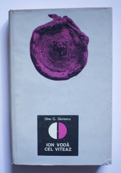 Dinu C. Giurescu - Ion Voda cel Viteaz (editie hardcover)