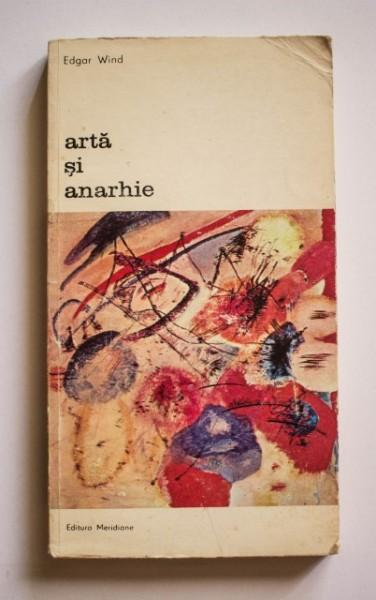 Edgar Wind - Arta si anarhie. Conferintele Reith 1960 revizuite si largite - incluzand Addenda (1968)