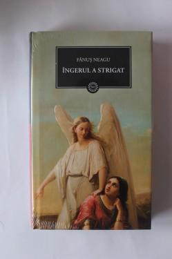 Fanus Neagu - Ingerul a strigat (editie hardcover)