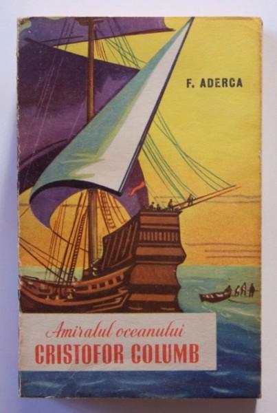 Felix Aderca - Amiralul oceanului. Cristofor Columb