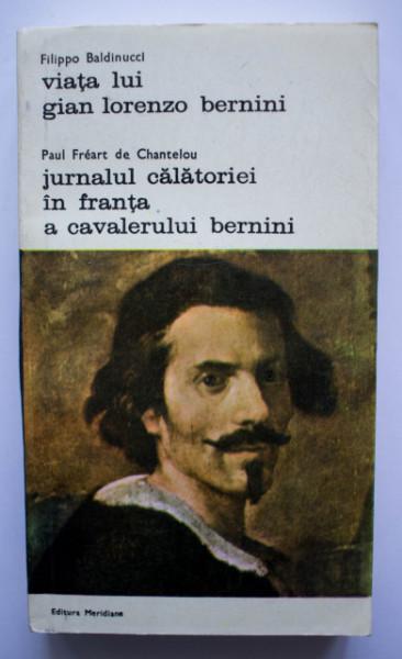 Filippo Baldinucci - Viata lui Gian Lorenzo Bernini. Paul Freart de Chantelou - Jurnalul calatoriei in Franta a Cavalerului Bernini