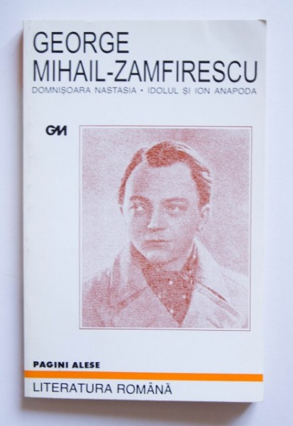 George Mihail-Zamfirescu - Domnisoara Nastasia. Idolul si Ion Anapoda
