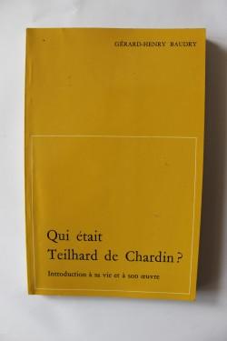 Gerard-Henry Baudry - Qui etait Teilhard de Chardin?