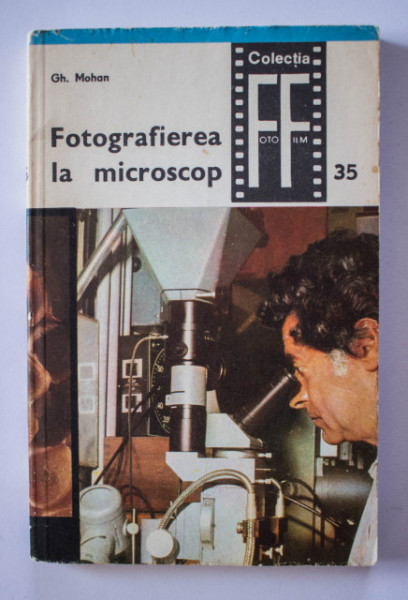 Gh. Mohan - Fotografierea la microscop (microfotografia)