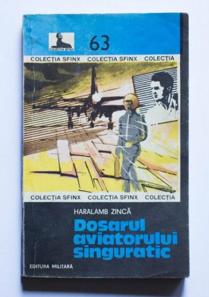 Haralamb Zinca - Dosarul aviatorului singuratic