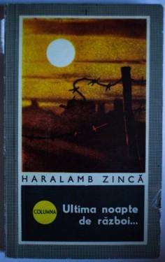 Haralamb Zinca - Ultima noapte de razboi...