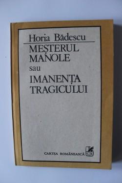 Horia Badescu - Mesterul Manole sau Imanenta tragicului