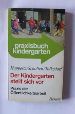 Huppertz/Scolten/Tolksdorf - Der Kindergarten stellt sich vor (editie in limba germana)
