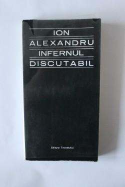 Ion (Ioan) Alexandru - Infernul discutabil (cu autograf)