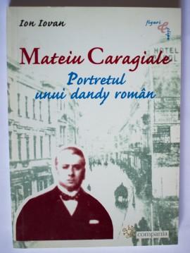 Ion Iovan - Mateiu Caragiale. Portretul unui dandy roman