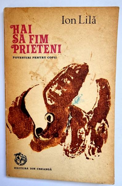 Ion Lila - Hai sa fim prieteni (povestiri pentru copii)