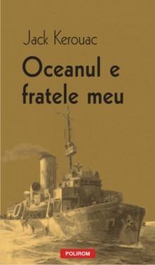 Jack Kerouac - Oceanul e fratele meu
