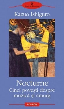Kazuo Ishiguro - Nocturne. Cinci povesti despre muzica si amurg