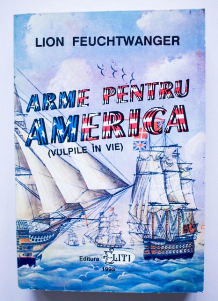 Lion Feuchtwanger - Arme pentru America (Vulpile in vie)