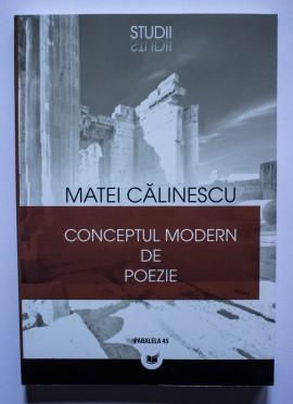 Matei Calinescu - Conceptul modern de poezie. De la romantism la avangarda