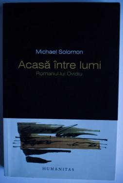 Michael Solomon - Acasa intre lumi. Romanul lui Ovidiu (volum de debut, cu autograf)