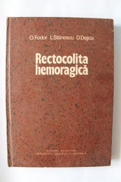O. Fodor, L. Stanescu, D. Dejica - Rectocolita hemoragica (editie hardcover)